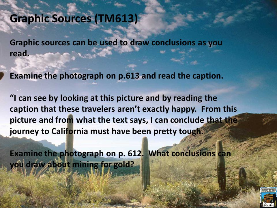 Graphic Sources (TM613) Graphic sources can be used to draw conclusions as you read. Examine the photograph on p.613 and read the caption.