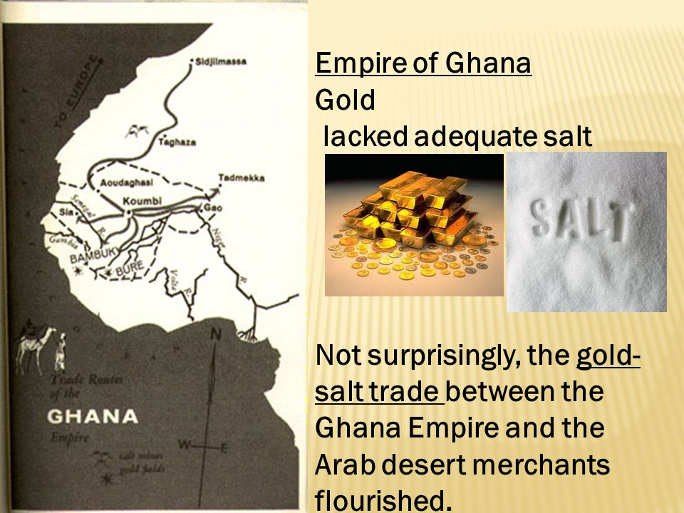 Empire of Ghana Gold. lacked adequate salt.