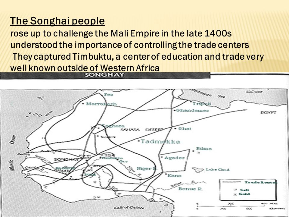 The Songhai people rose up to challenge the Mali Empire in the late 1400s understood the importance of controlling the trade centers.