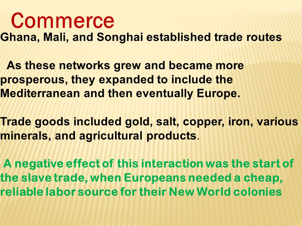 Commerce Ghana, Mali, and Songhai established trade routes