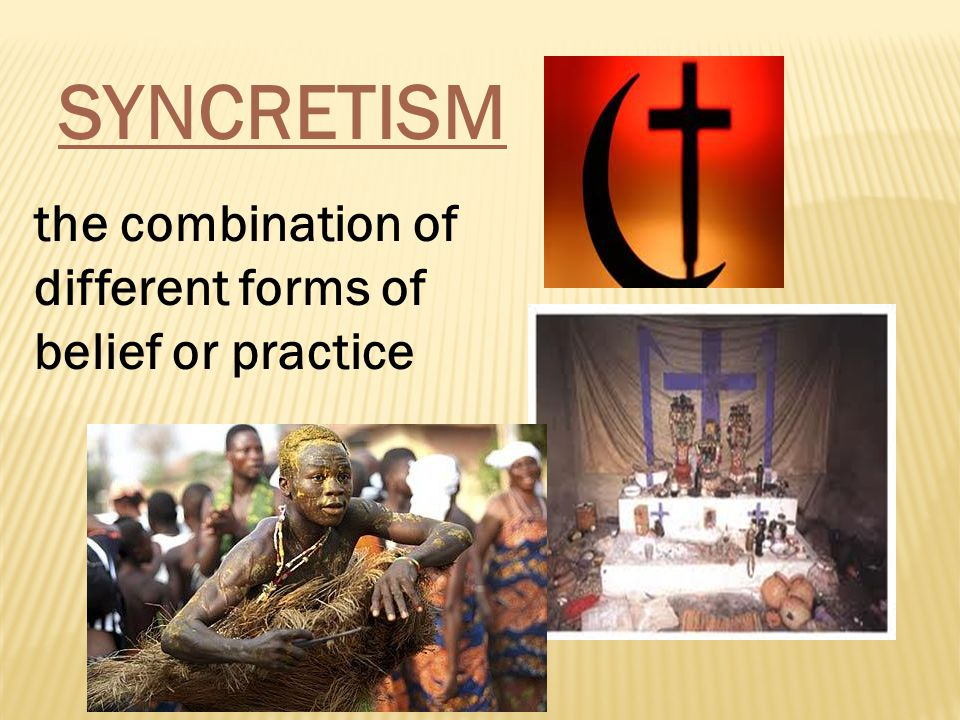 SYNCRETISM the combination of different forms of belief or practice