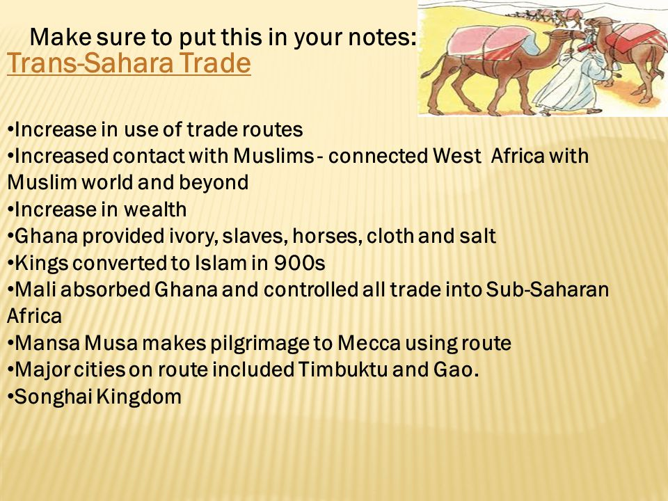 Trans-Sahara Trade Make sure to put this in your notes: