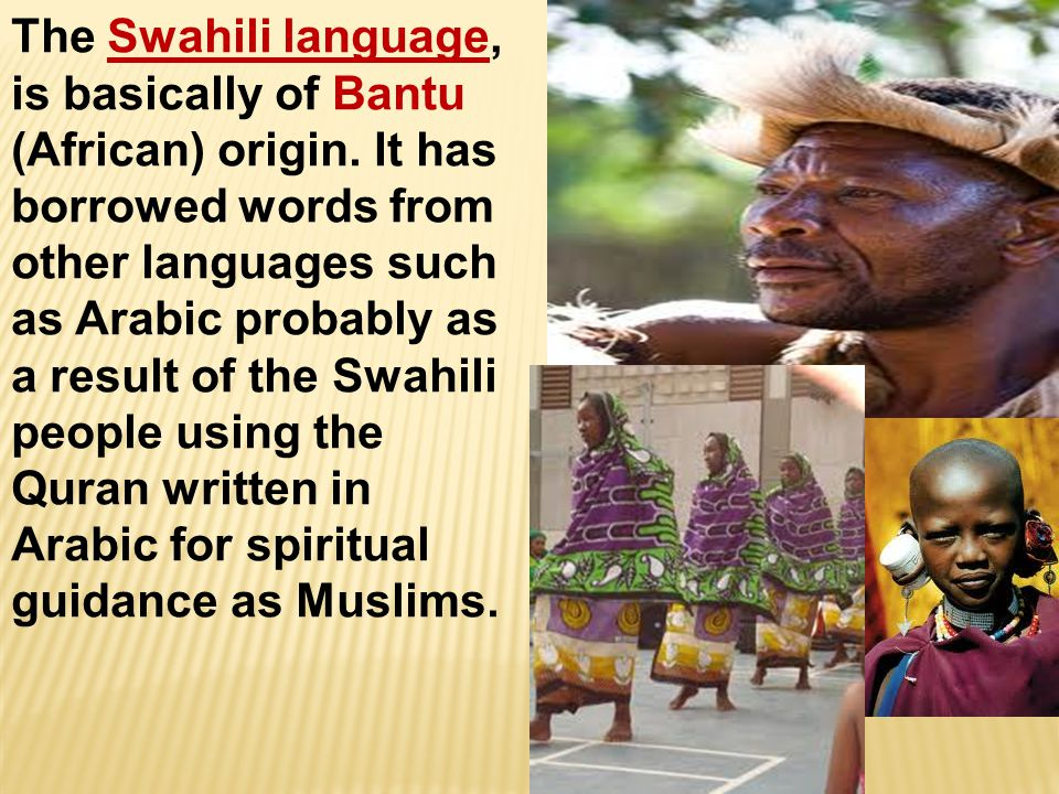 The Swahili language, is basically of Bantu (African) origin