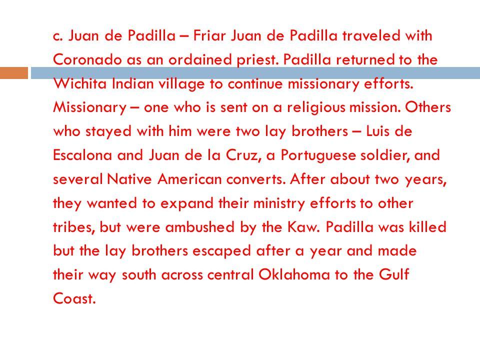 c. Juan de Padilla – Friar Juan de Padilla traveled with Coronado as an ordained priest.