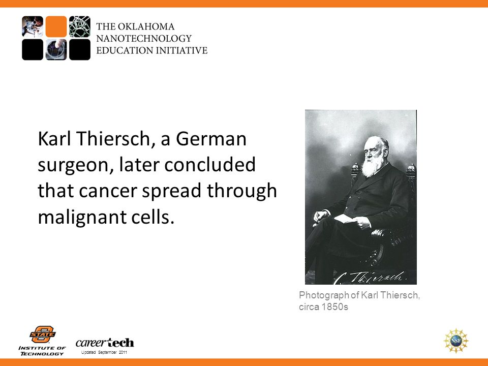 Karl Thiersch, a German surgeon, later concluded that cancer spread through malignant cells.