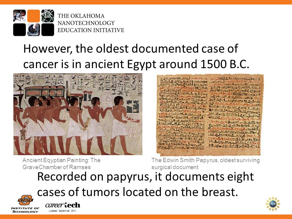 However, the oldest documented case of cancer is in ancient Egypt around 1500 B.C.