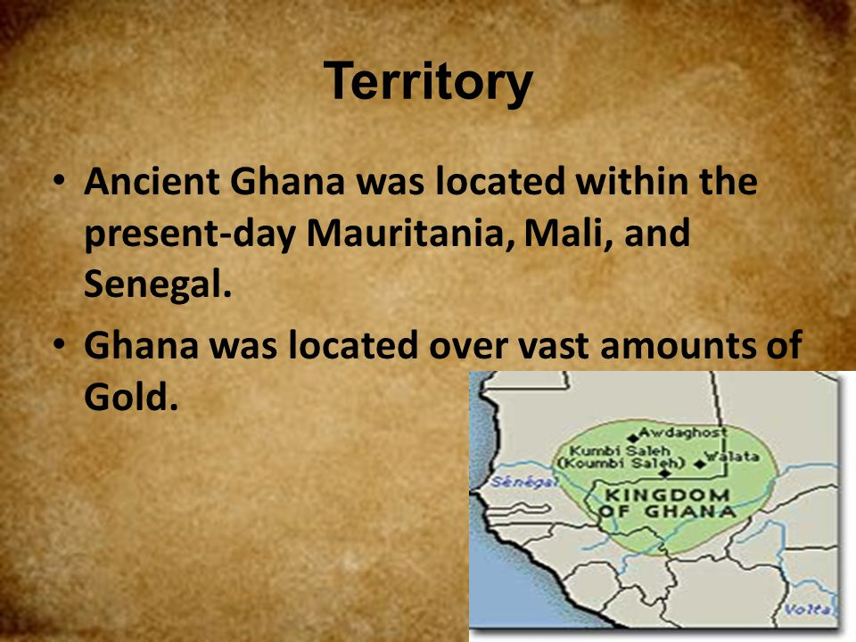 Territory Ancient Ghana was located within the present-day Mauritania, Mali, and Senegal.