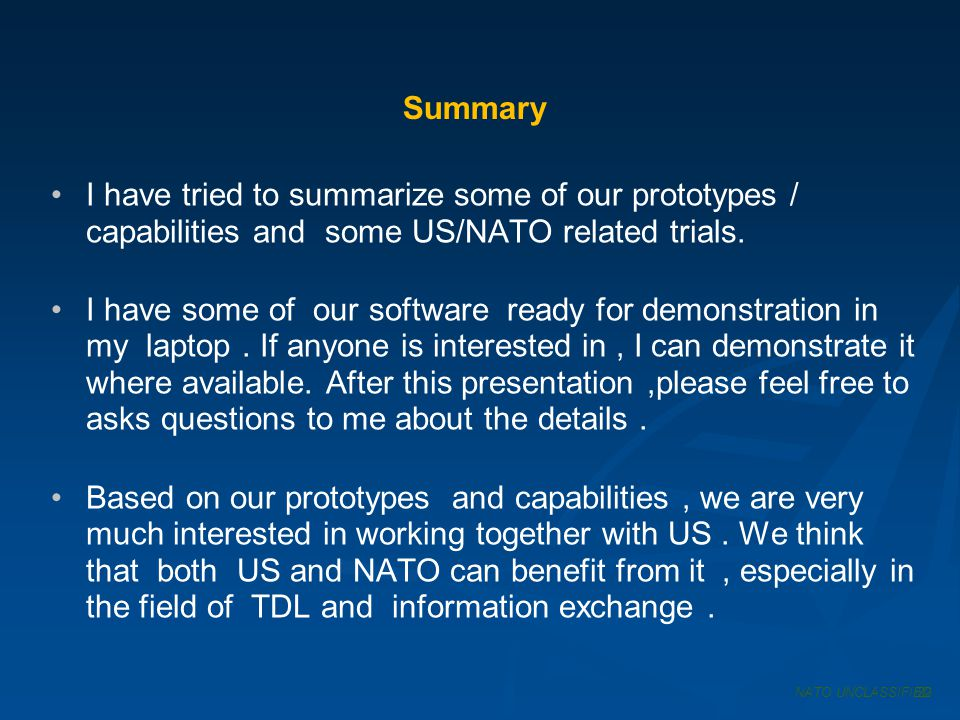 Summary I have tried to summarize some of our prototypes / capabilities and some US/NATO related trials.