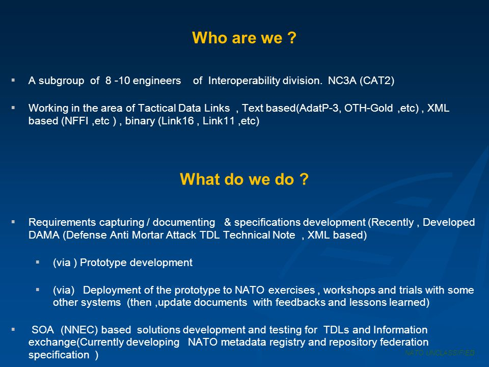 Who are we A subgroup of 8 -10 engineers of Interoperability division. NC3A (CAT2)