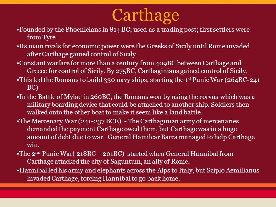 Carthage •Founded by the Phoenicians in 814 BC; used as a trading post; first settlers were from Tyre.