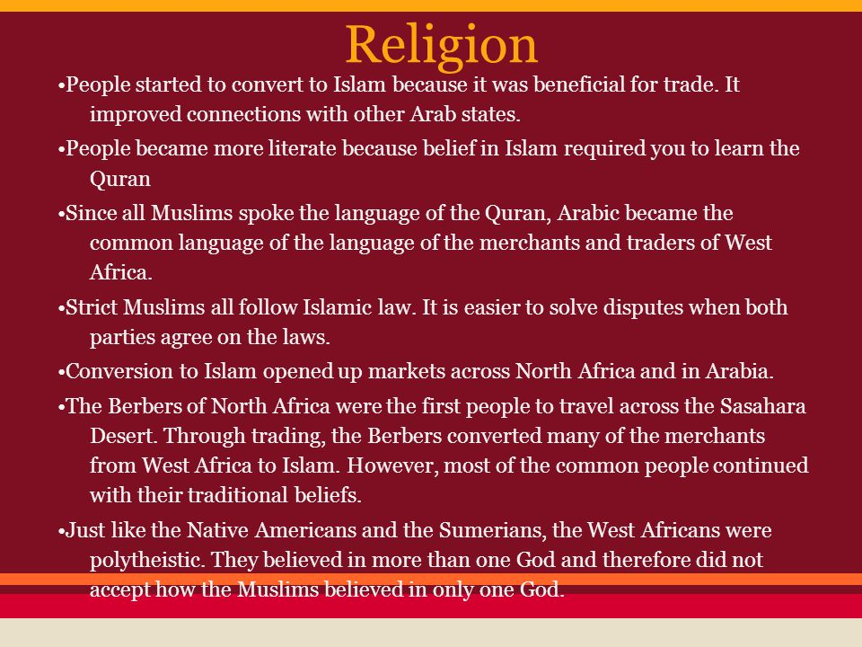 Religion •People started to convert to Islam because it was beneficial for trade. It improved connections with other Arab states.