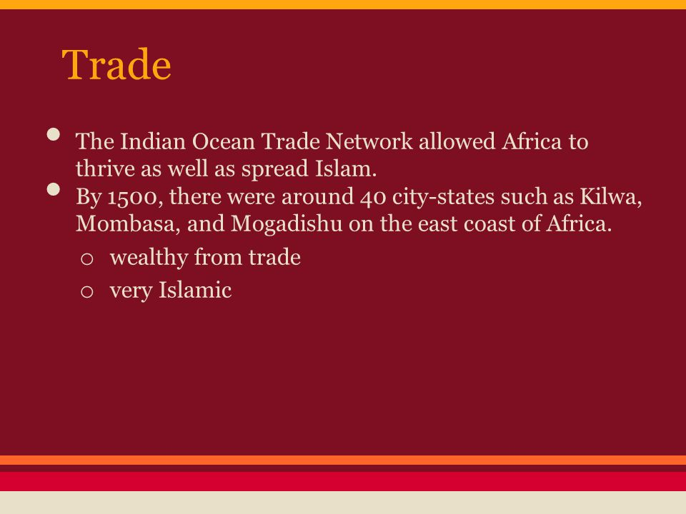 Trade The Indian Ocean Trade Network allowed Africa to thrive as well as spread Islam.