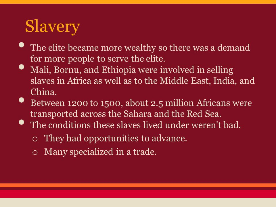 Slavery The elite became more wealthy so there was a demand for more people to serve the elite.