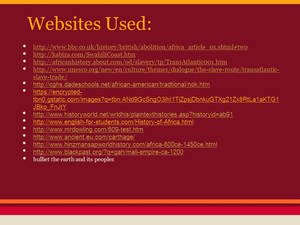 Websites Used: http://www.bbc.co.uk/history/british/abolition/africa_article_01.shtml#two. http://kabiza.com/SwahiliCoast.htm.