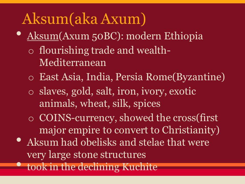 Aksum(aka Axum) Aksum(Axum 50BC): modern Ethiopia