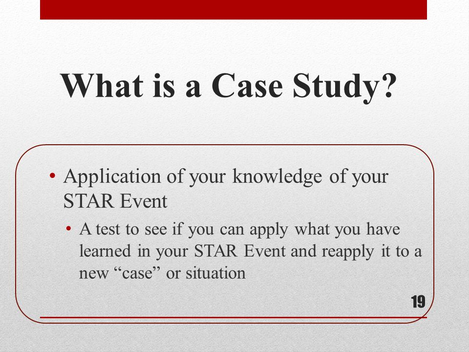 What is a Case Study Application of your knowledge of your STAR Event