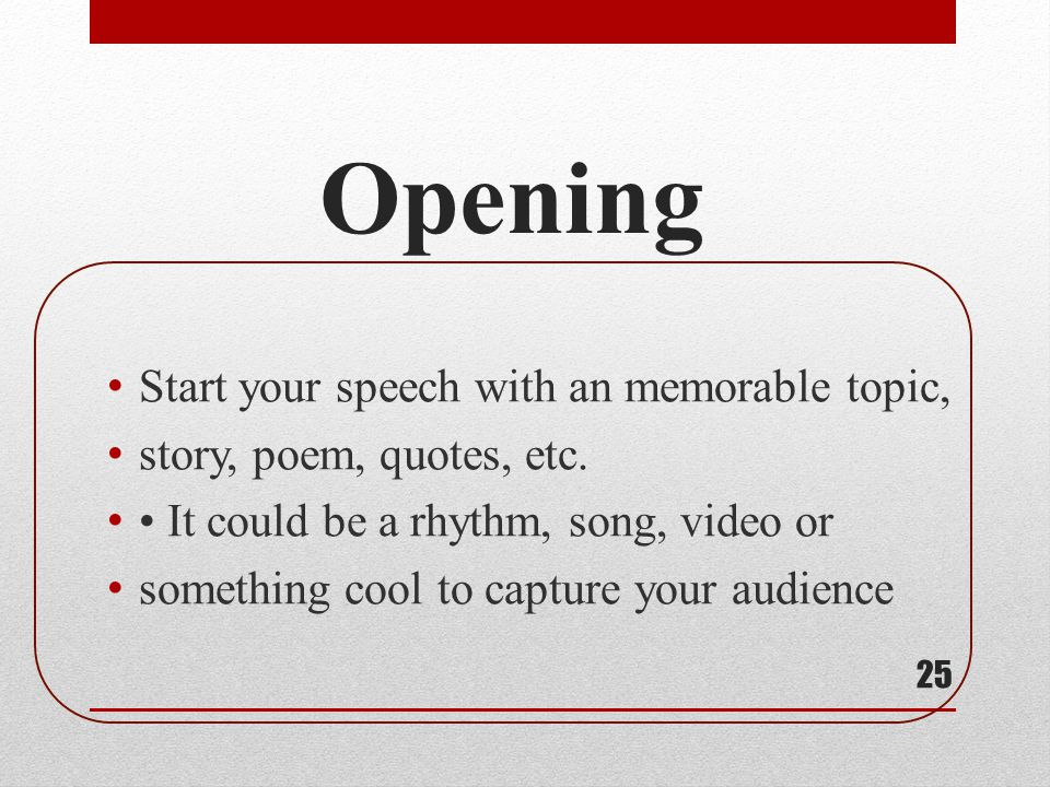 Opening Start your speech with an memorable topic,