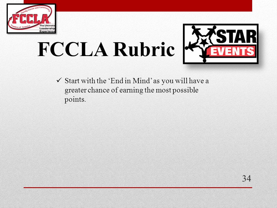 FCCLA Rubric Start with the 'End in Mind' as you will have a greater chance of earning the most possible points.