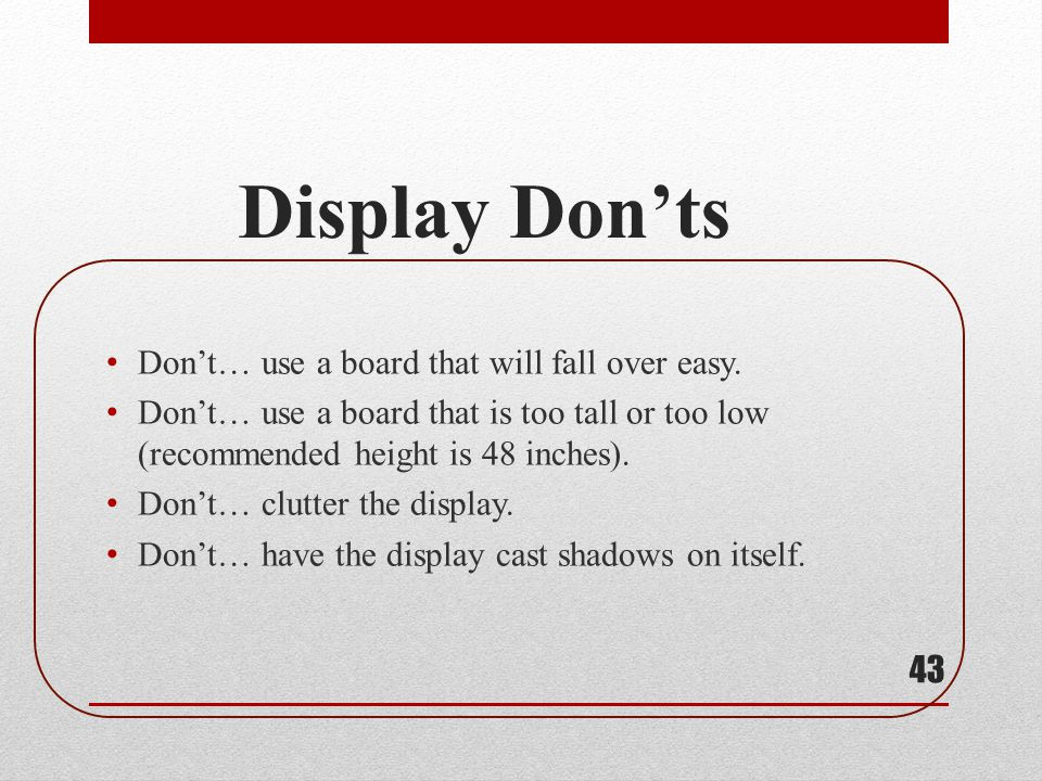 Display Don'ts Don't… use a board that will fall over easy.