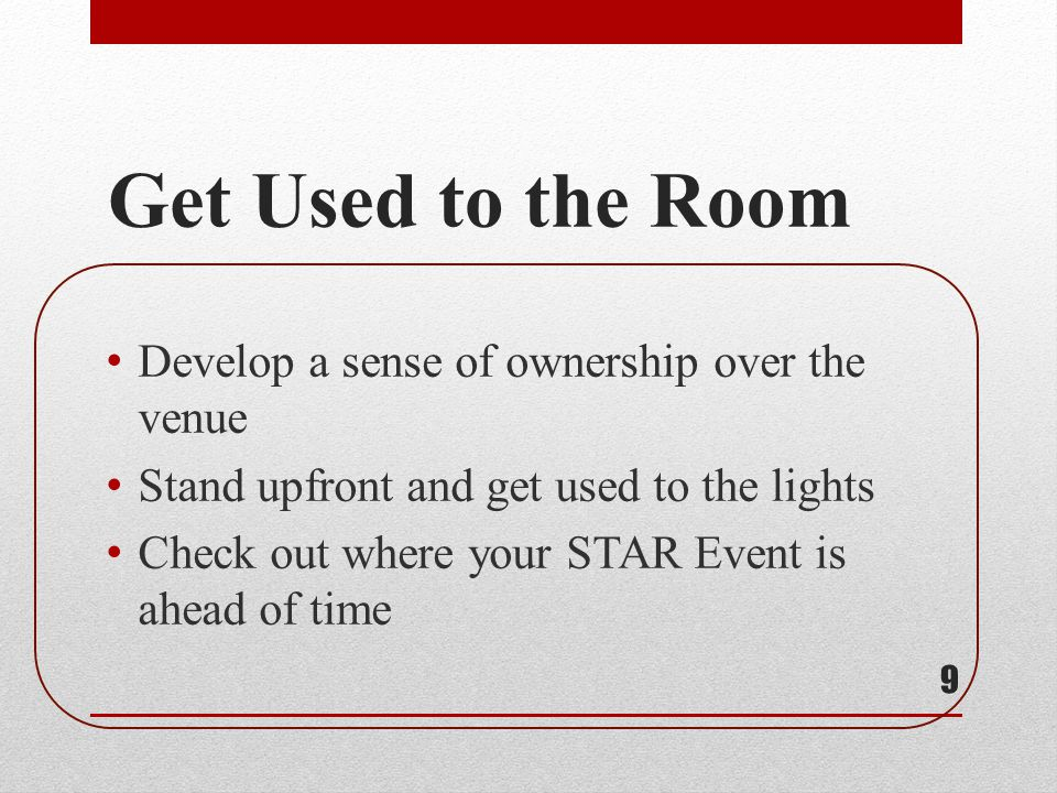Get Used to the Room Develop a sense of ownership over the venue