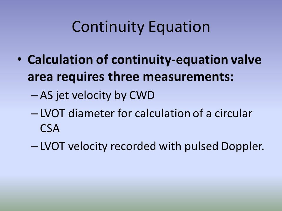 Continuity Equation Calculation of continuity-equation valve area requires three measurements: AS jet velocity by CWD.
