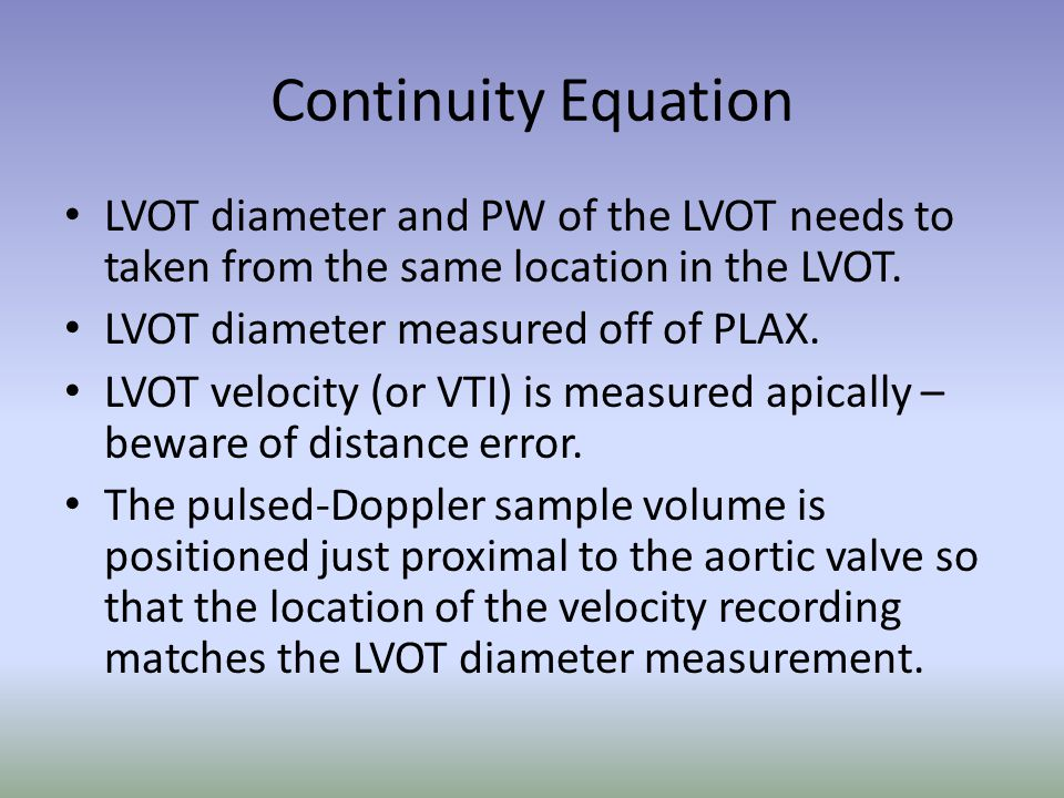 Continuity Equation LVOT diameter and PW of the LVOT needs to taken from the same location in the LVOT.