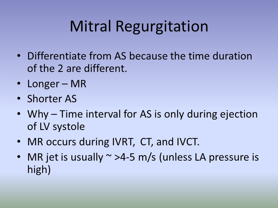 Mitral Regurgitation Differentiate from AS because the time duration of the 2 are different. Longer – MR.