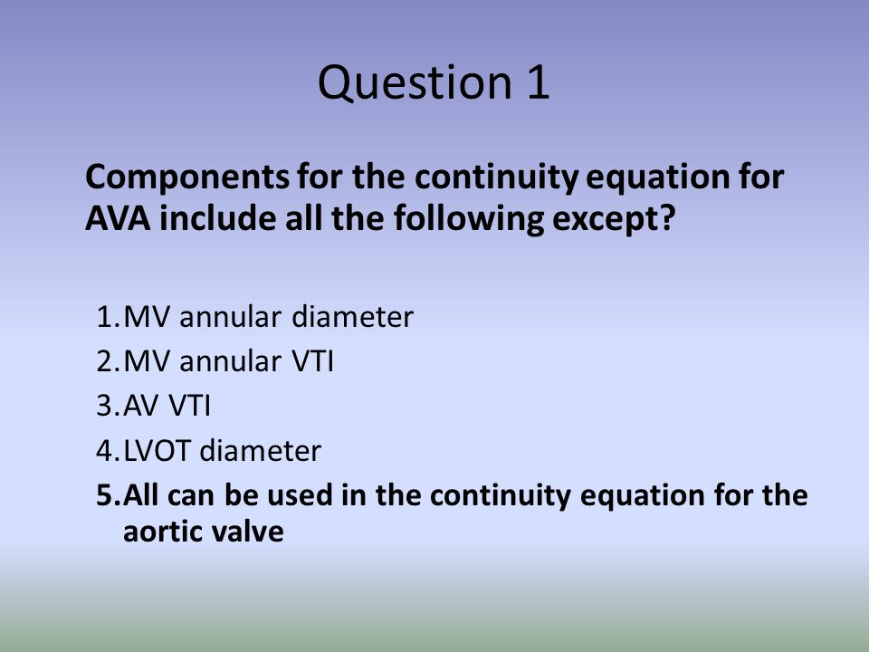 Question 1 Components for the continuity equation for AVA include all the following except 1. MV annular diameter.