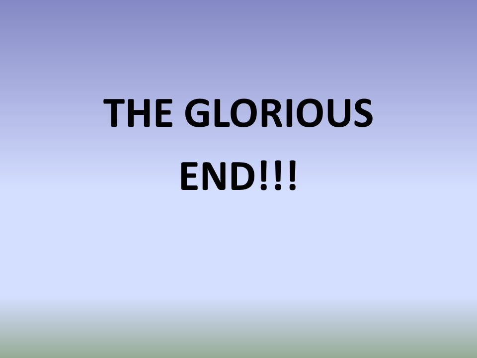 THE GLORIOUS END!!!