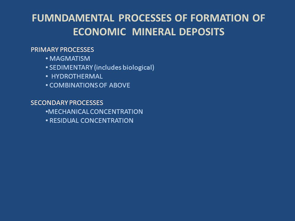 FUMNDAMENTAL PROCESSES OF FORMATION OF ECONOMIC MINERAL DEPOSITS