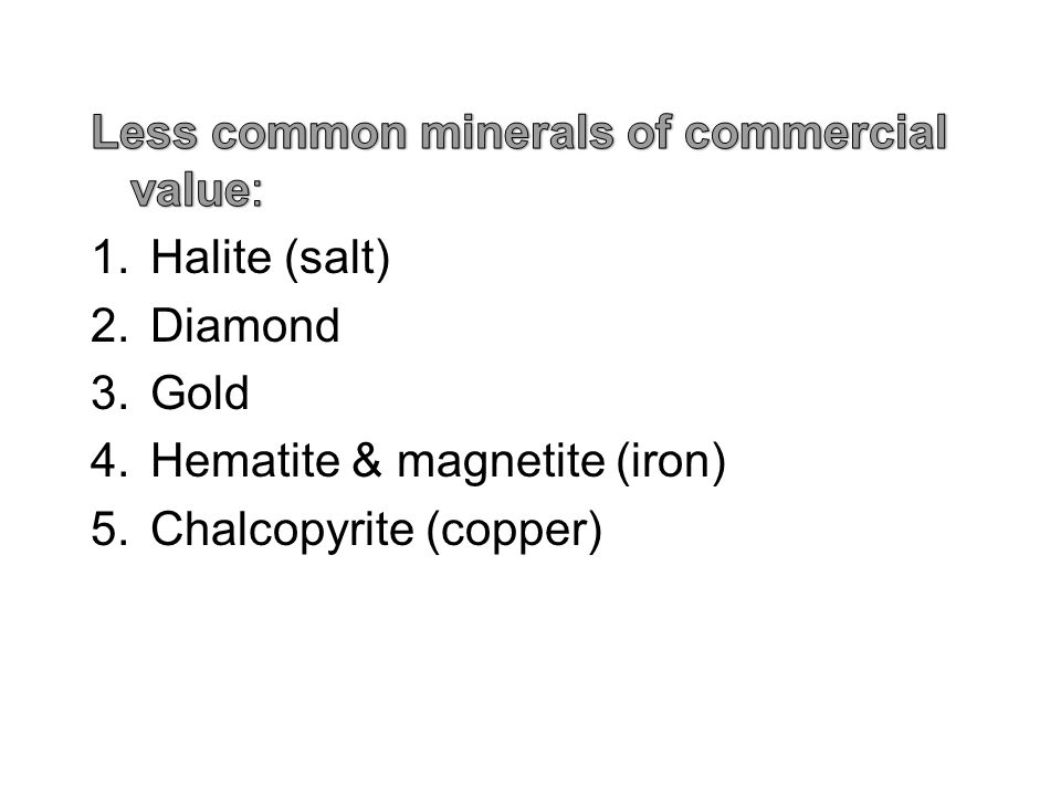 Less common minerals of commercial value: