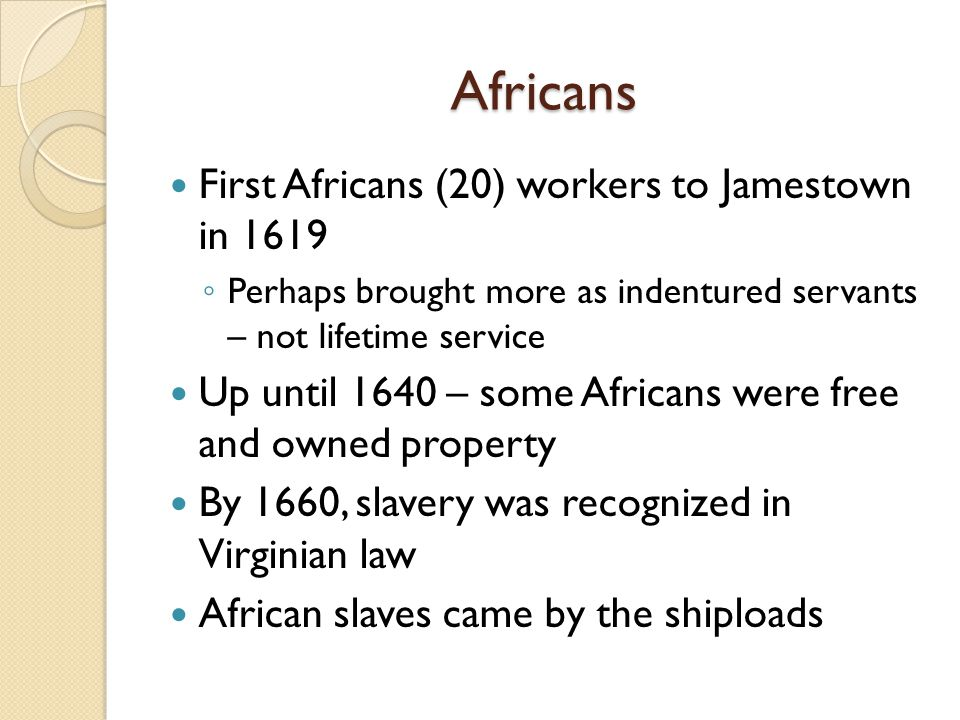 Africans First Africans (20) workers to Jamestown in 1619