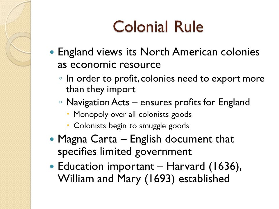 Colonial Rule England views its North American colonies as economic resource. In order to profit, colonies need to export more than they import.