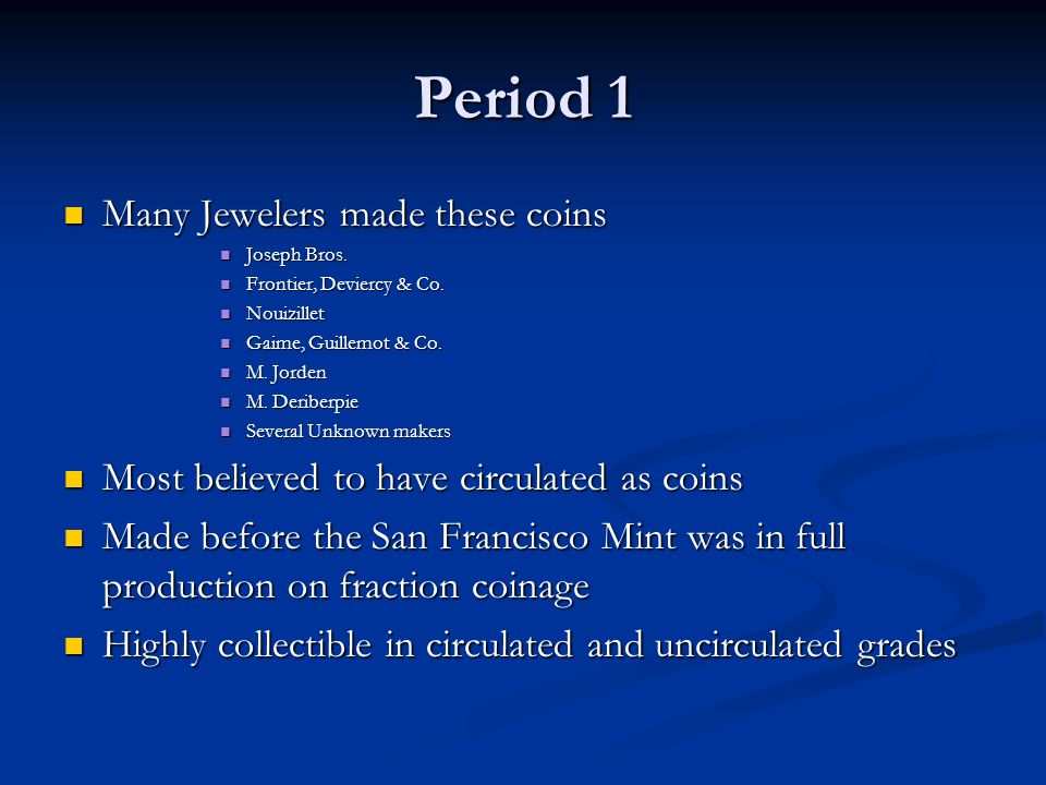 Period 1 Many Jewelers made these coins