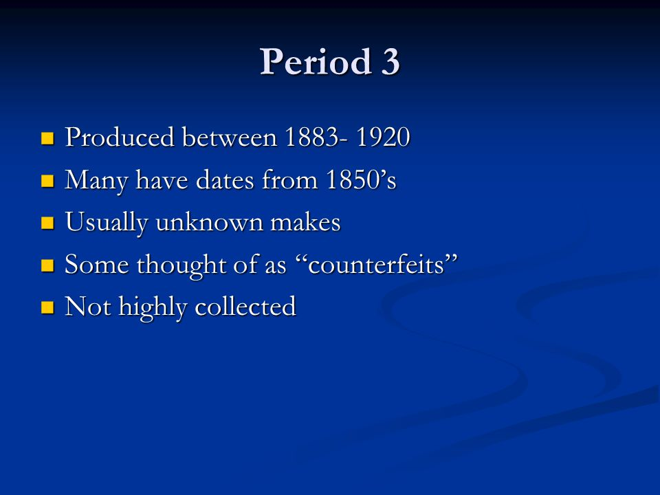 Period 3 Produced between 1883- 1920 Many have dates from 1850's