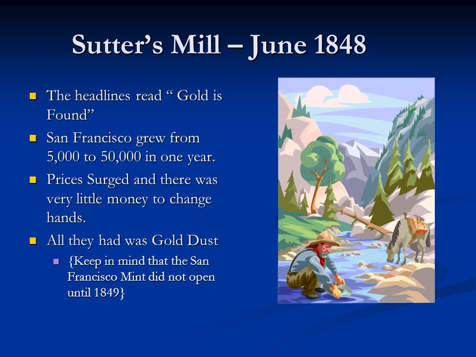 Sutter's Mill – June 1848 The headlines read Gold is Found