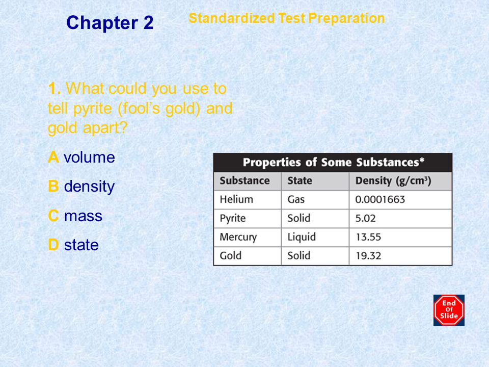 Chapter 2 Standardized Test Preparation. 1. What could you use to tell pyrite (fool's gold) and gold apart