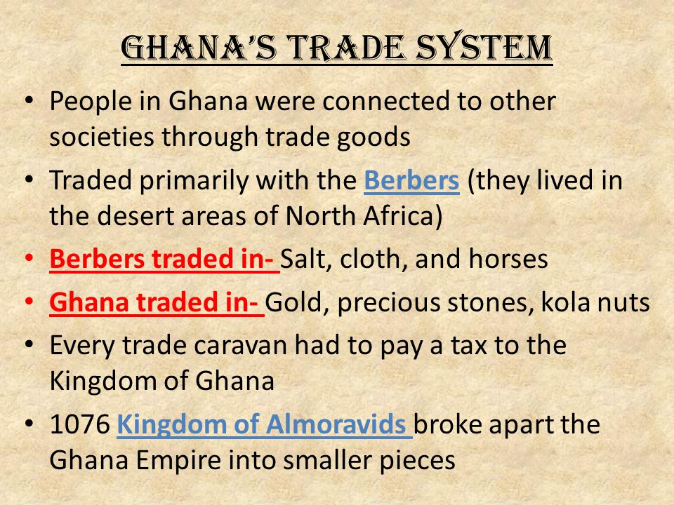 Ghana's Trade System People in Ghana were connected to other societies through trade goods.
