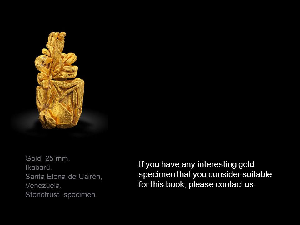 If you have any interesting gold specimen that you consider suitable for this book, please contact us.