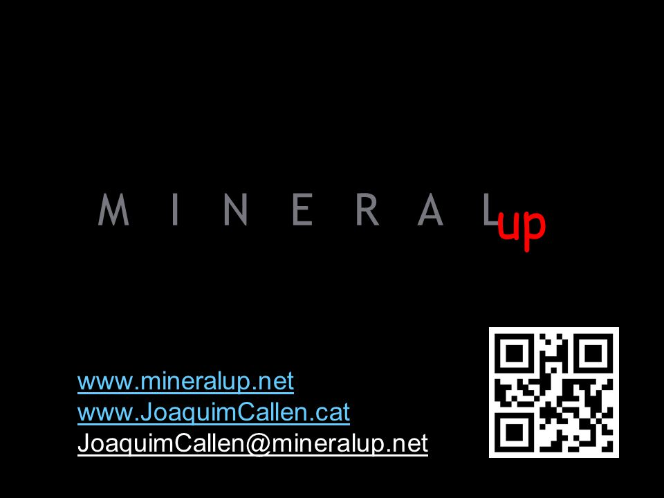 www.mineralup.net www.JoaquimCallen.cat JoaquimCallen@mineralup.net