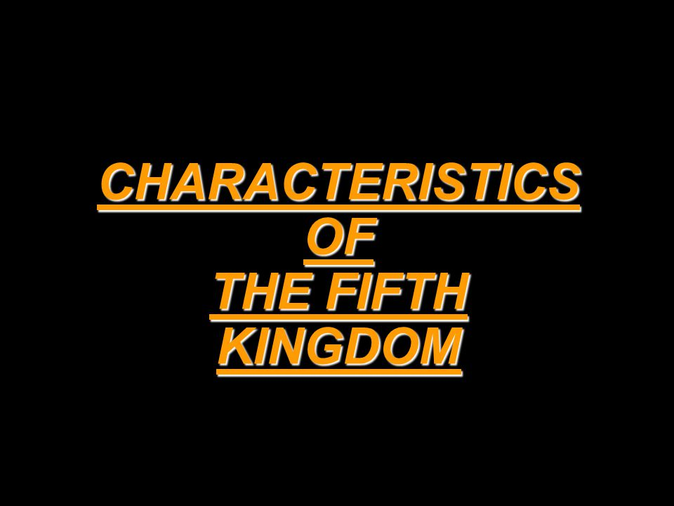 CHARACTERISTICS OF THE FIFTH KINGDOM