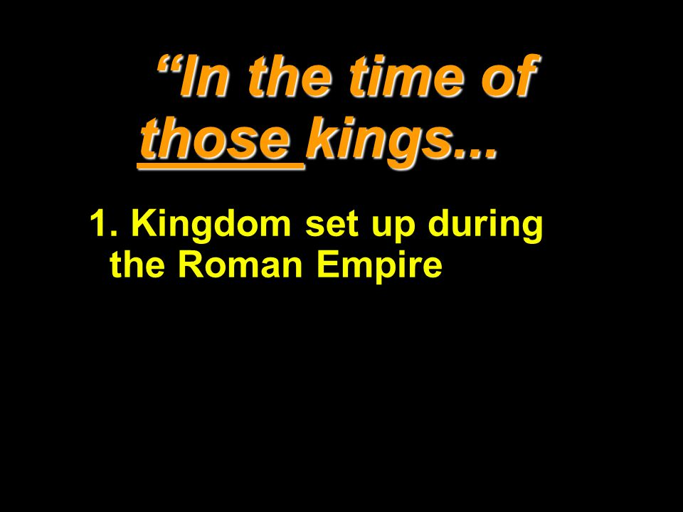 In the time of those kings...