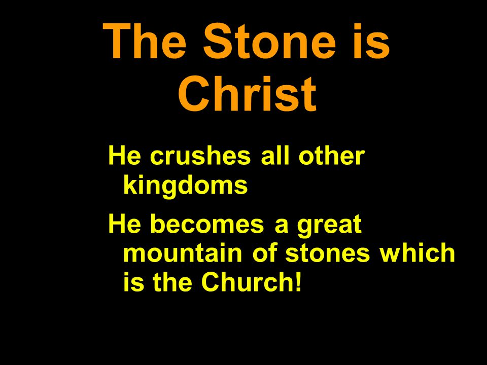 The Stone is Christ He crushes all other kingdoms