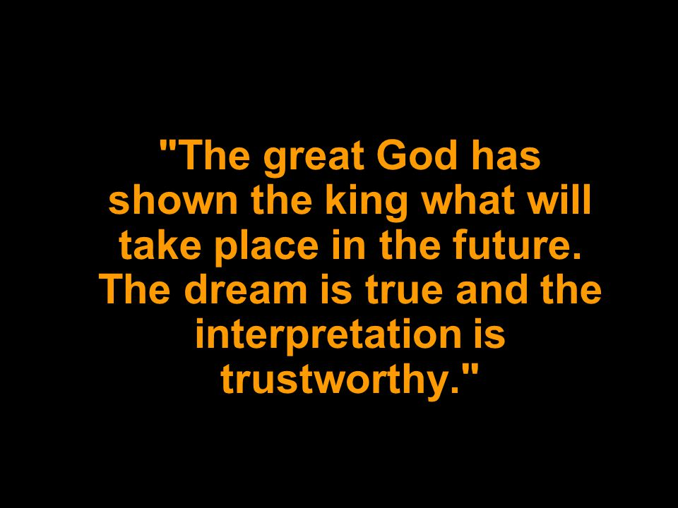 The great God has shown the king what will take place in the future