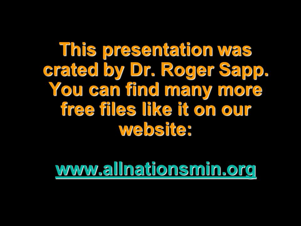 This presentation was crated by Dr. Roger Sapp