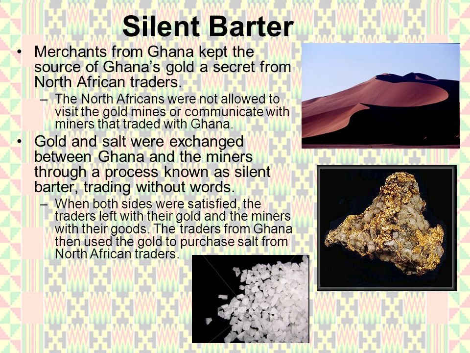 Silent Barter Merchants from Ghana kept the source of Ghana's gold a secret from North African traders.