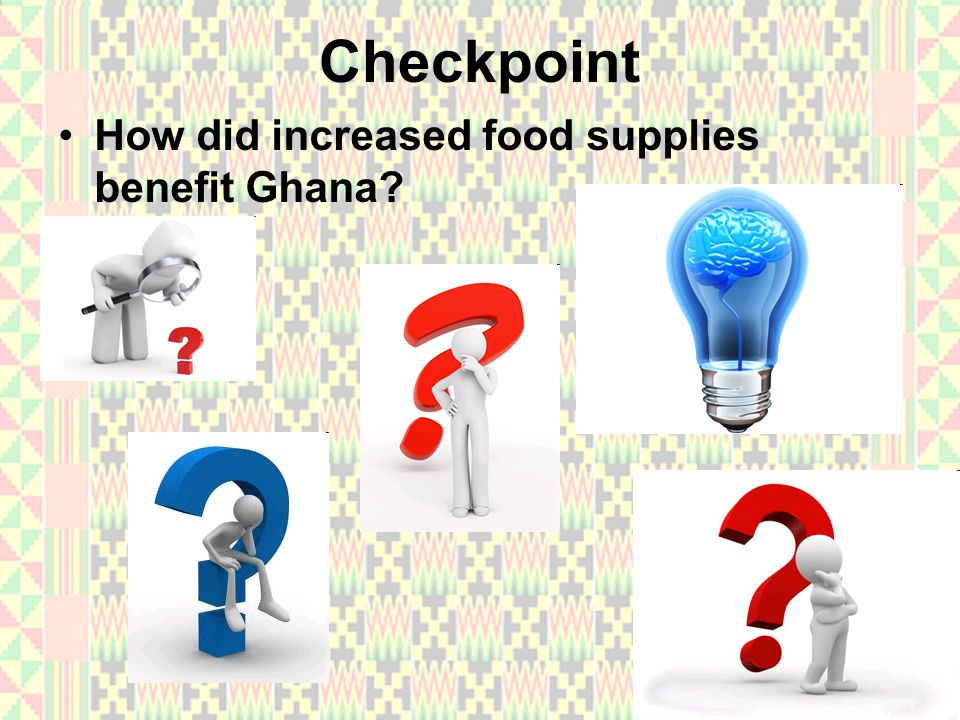 Checkpoint How did increased food supplies benefit Ghana