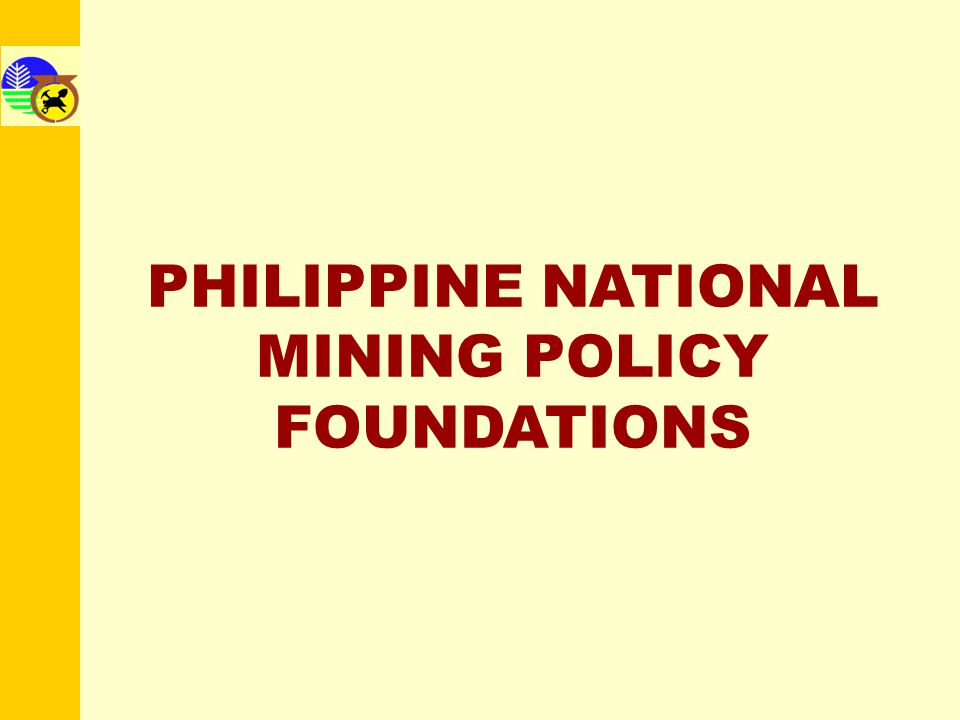 PHILIPPINE NATIONAL MINING POLICY FOUNDATIONS