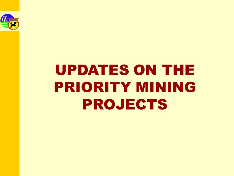 UPDATES ON THE PRIORITY MINING PROJECTS