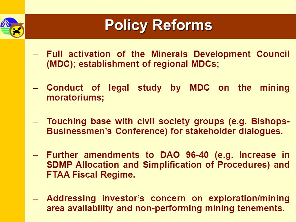 Policy Reforms Full activation of the Minerals Development Council (MDC); establishment of regional MDCs;